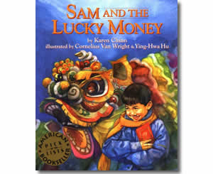 Sam and the Lucky Money - Chinese New Year Activities, Stories, Dances, Music, Recipes and more