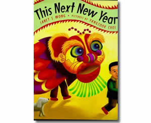 This Next New Year - Chinese New Year Activities, Stories, Dances, Music, Recipes and more