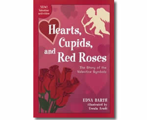 Hearts, Cupids, and Red Roses: The Story of the Valentine Symbols - Valentines Day Books for Kids